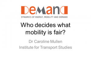Presentation - Who decides what mobility is fair? Dr Caroline Mullen